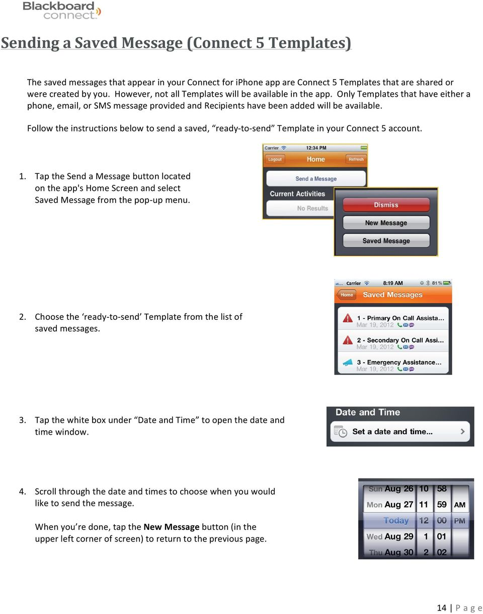 Follow the instructions below to send a saved, ready- to- send Template in your Connect 5 account. 1.