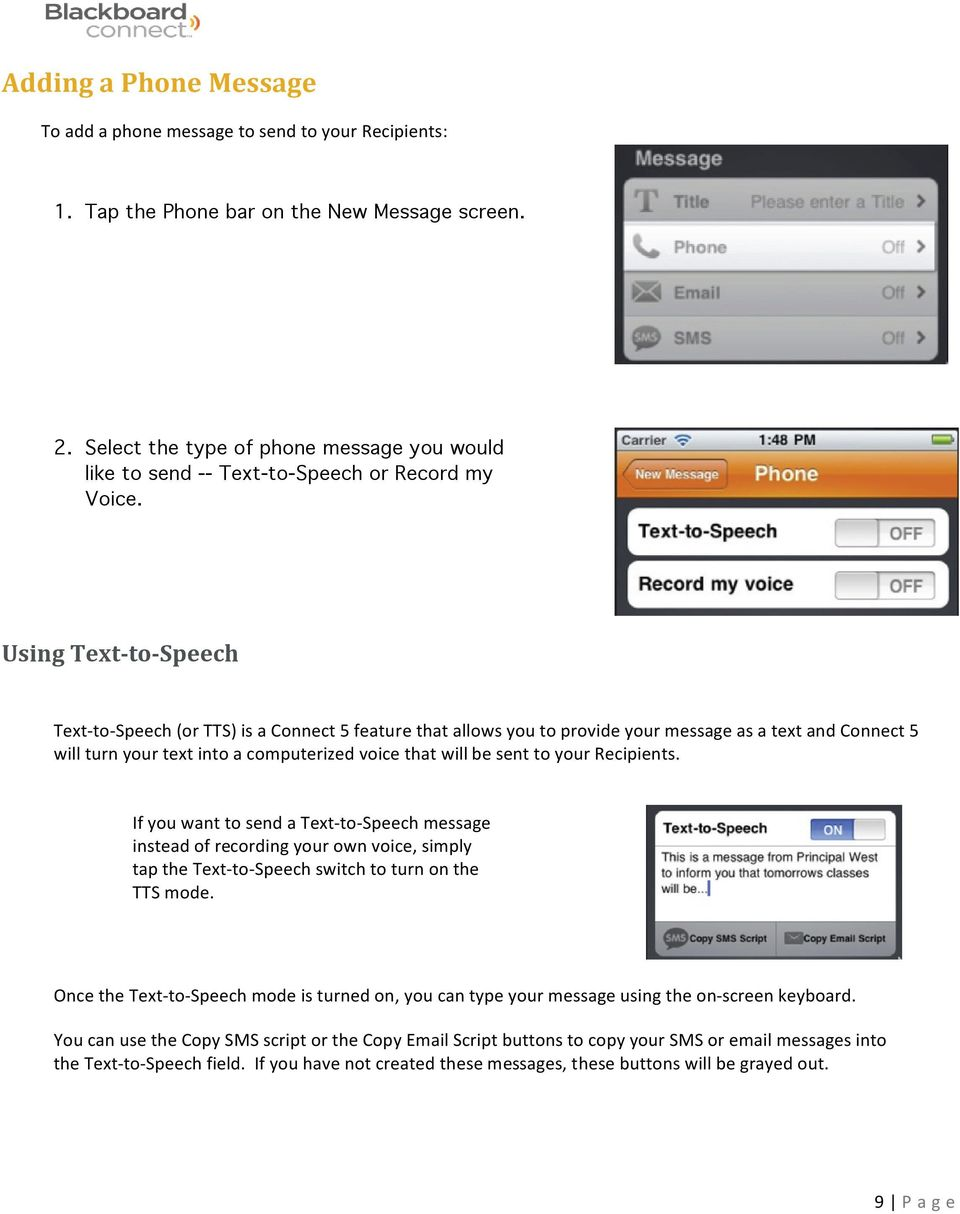 Using Text- to- Speech Text- to- Speech (or TTS) is a Connect 5 feature that allows you to provide your message as a text and Connect 5 will turn your text into a computerized voice that will be sent