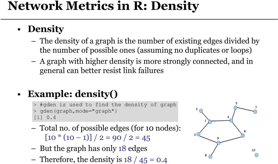 connected, and in general can better resist link failures Example: density() Total no.