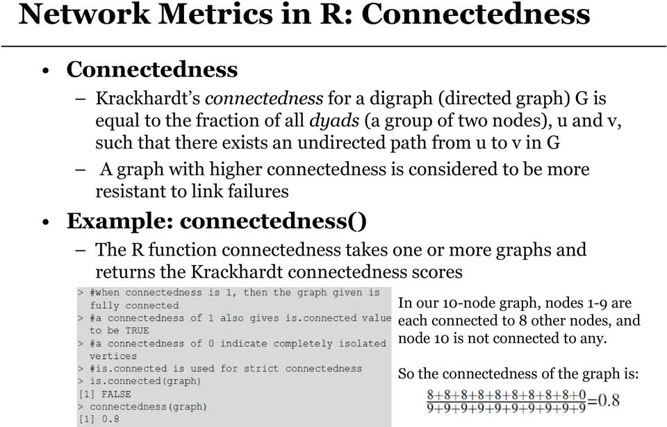more resistant to link failures Example: connectedness() The R function connectedness takes one or more graphs and returns the Krackhardt