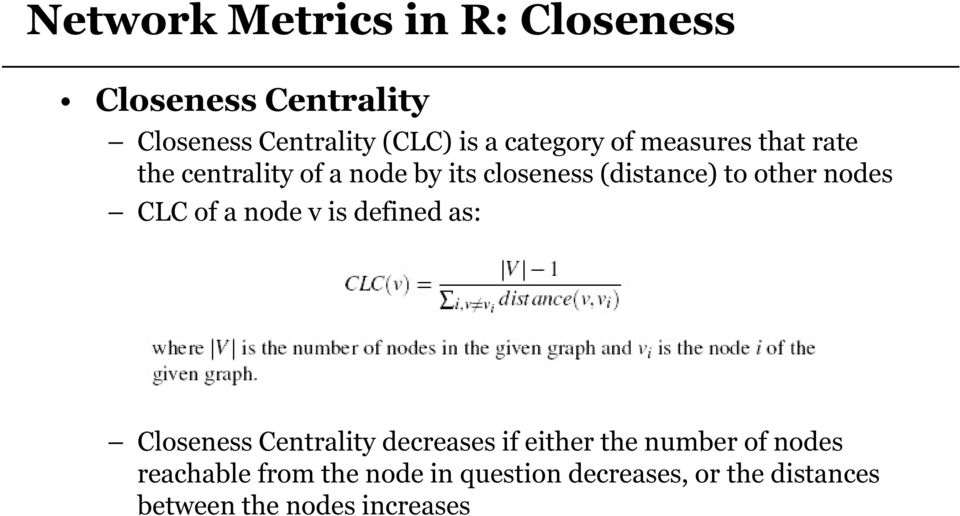 other nodes CLC of a node v is defined as: Closeness Centrality decreases if either the