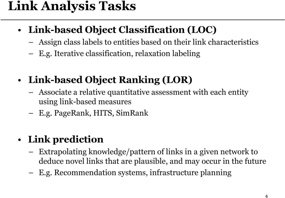 Iterative classification, relaxation labeling Link-based Object Ranking (LOR) Associate a relative quantitative assessment with