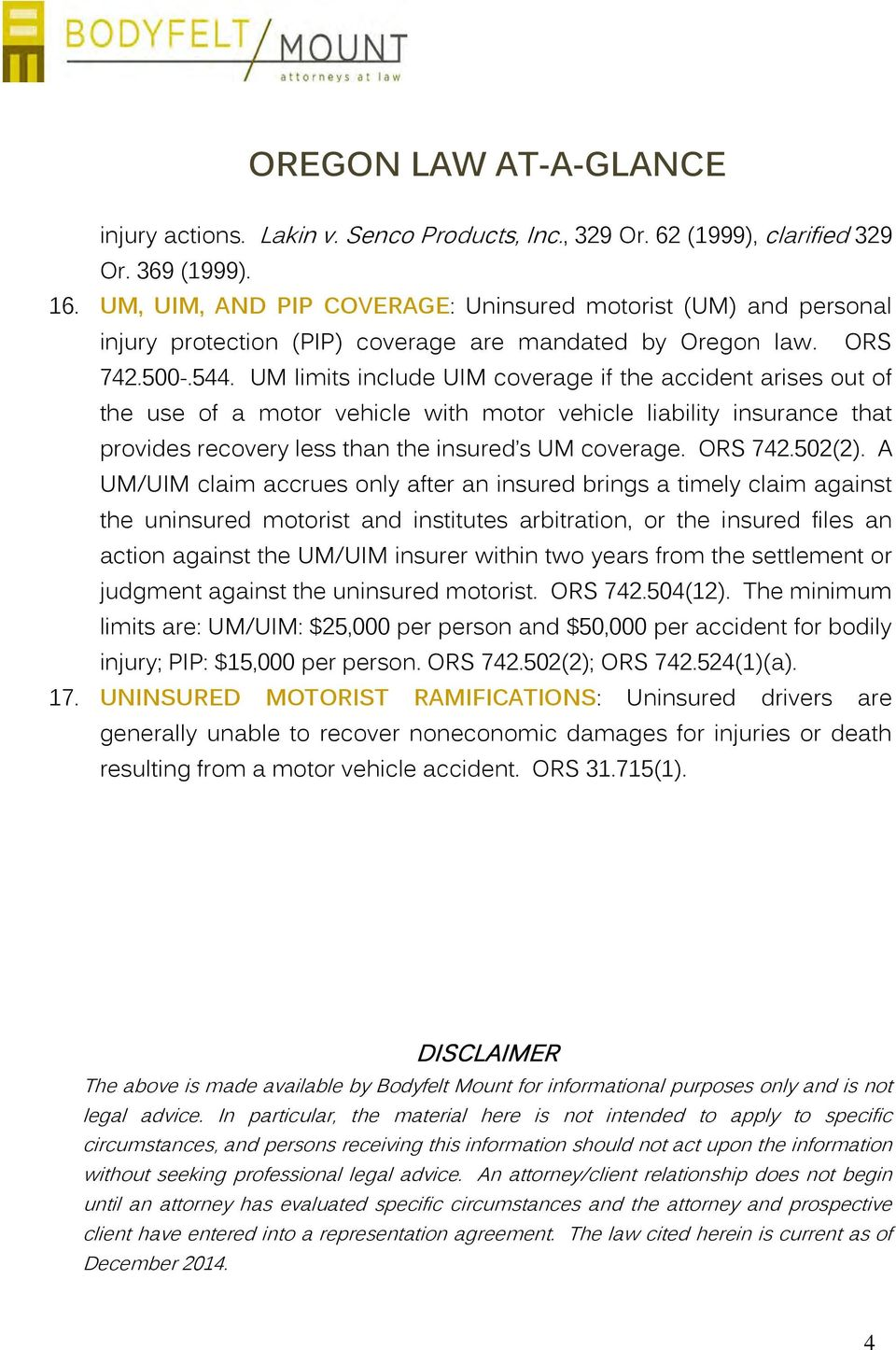 UM limits include UIM coverage if the accident arises out of the use of a motor vehicle with motor vehicle liability insurance that provides recovery less than the insured s UM coverage. ORS 742.