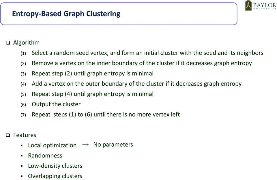 the outer boundary of the cluster if it decreases graph entropy (5) Repeat step (4) until graph entropy is minimal (6) Output the cluster (7)