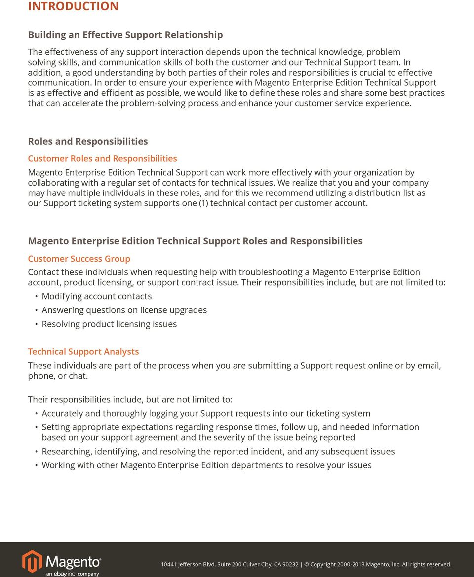 In order to ensure your experience with Magento Enterprise Edition Technical Support is as effective and efficient as possible, we would like to define these roles and share some best practices that