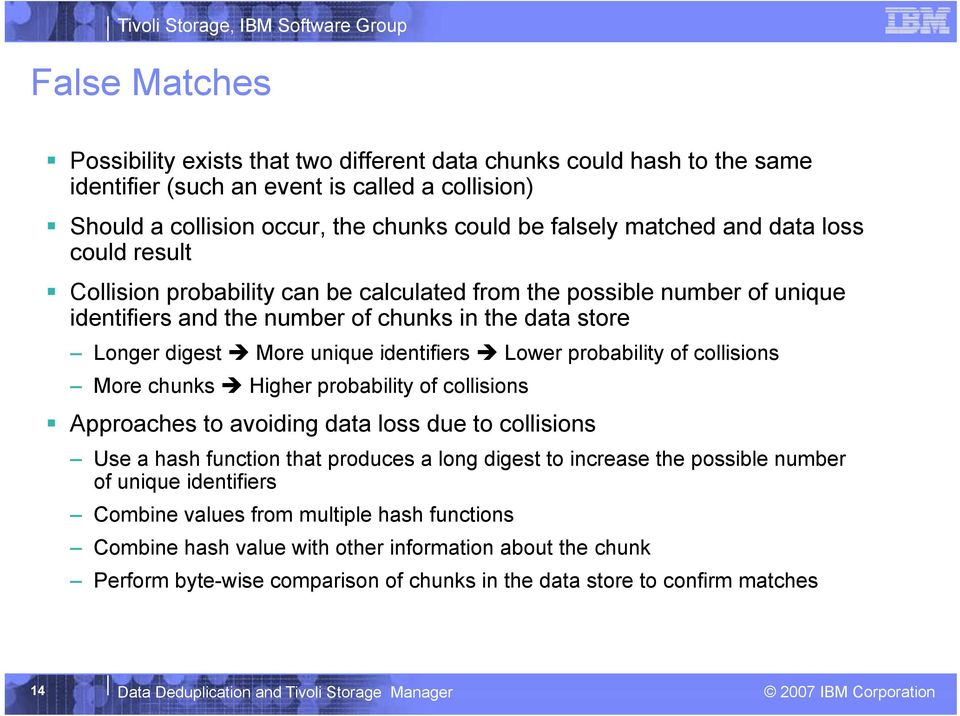 Lower probability of collisions More chunks Higher probability of collisions pproaches to avoiding data loss due to collisions Use a hash function that produces a long digest to increase the possible