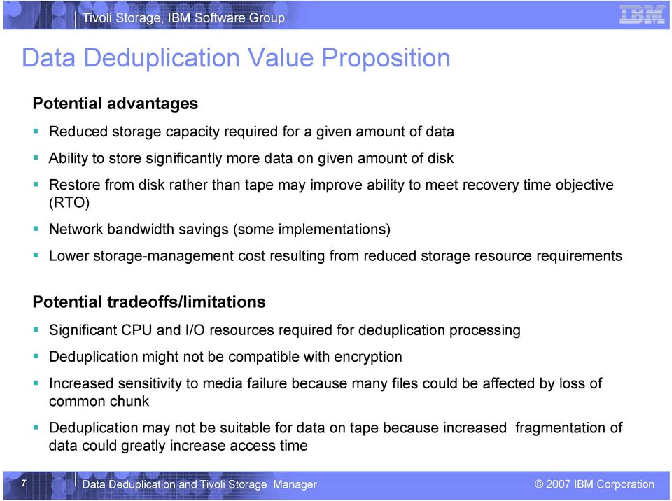 resource requirements Potential tradeoffs/limitations Significant CPU and I/O resources required for deduplication processing Deduplication might not be compatible with encryption Increased