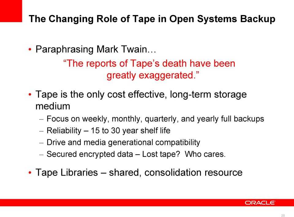 Tape is the only cost effective, long-term storage medium Focus on weekly, monthly, quarterly, and yearly