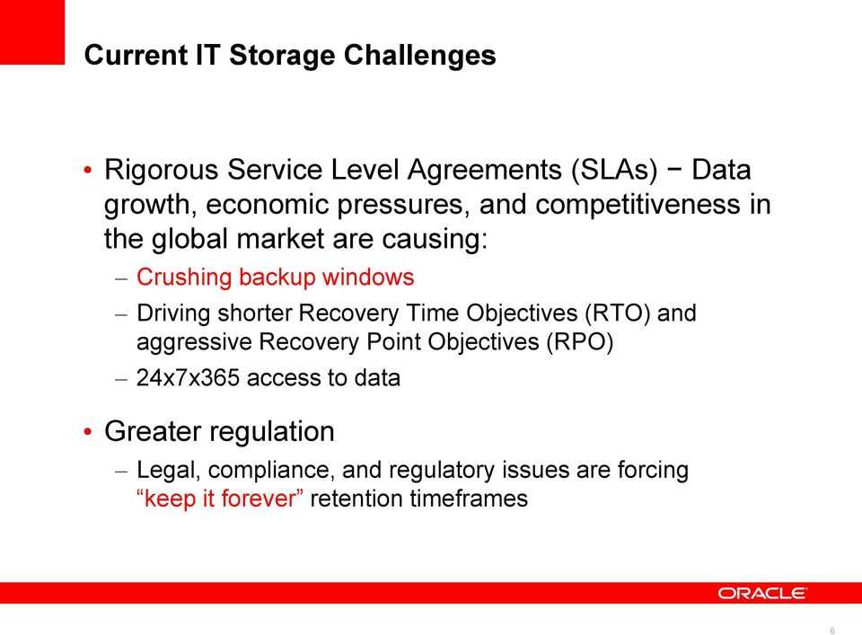 shorter Recovery Time Objectives (RTO) and aggressive Recovery Point Objectives (RPO) 24x7x365 access