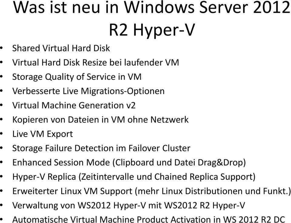 Failover Cluster Enhanced Session Mode (Clipboard und Datei Drag&Drop) Hyper-V Replica (Zeitintervalle und Chained Replica Support) Erweiterter Linux VM