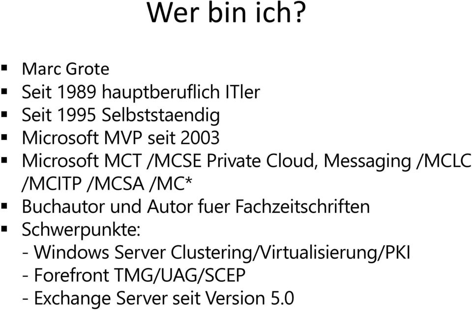 seit 2003 Microsoft MCT /MCSE Private Cloud, Messaging /MCLC /MCITP /MCSA /MC*
