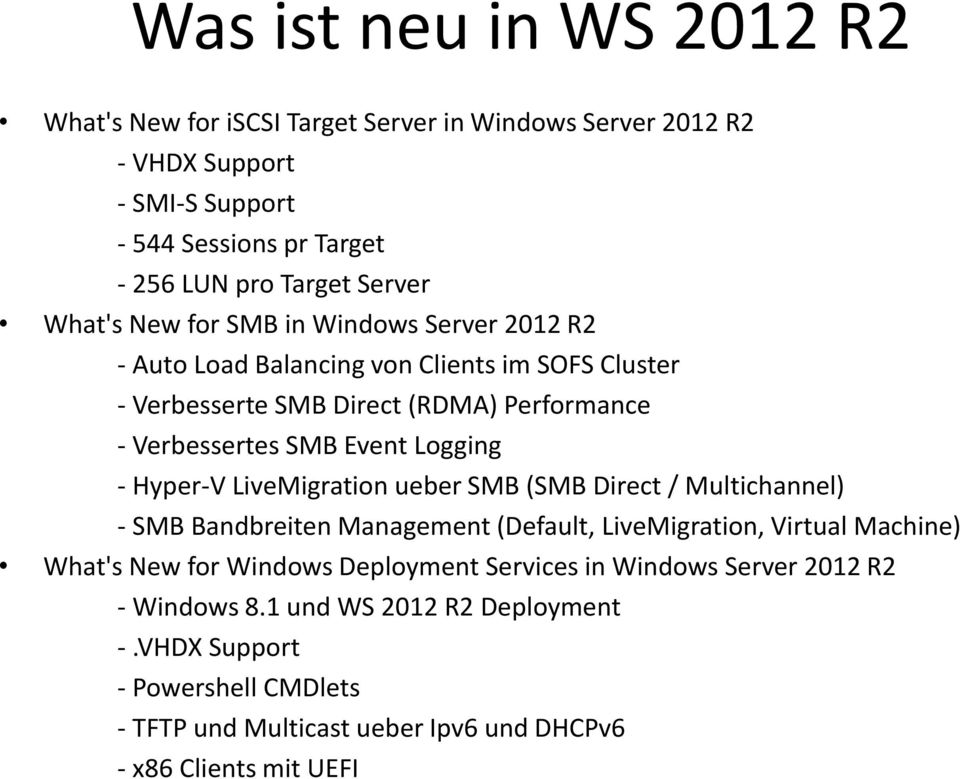 - Hyper-V LiveMigration ueber SMB (SMB Direct / Multichannel) - SMB Bandbreiten Management (Default, LiveMigration, Virtual Machine) What's New for Windows Deployment