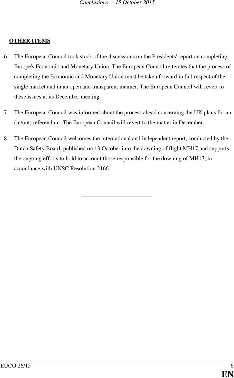 The European Council will revert to these issues at its December meeting. 7. The European Council was informed about the process ahead concerning the UK plans for an (in/out) referendum.