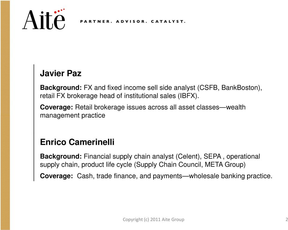 Coverage: Retail brokerage issues across all asset classes wealth management practice Enrico Camerinelli Background: