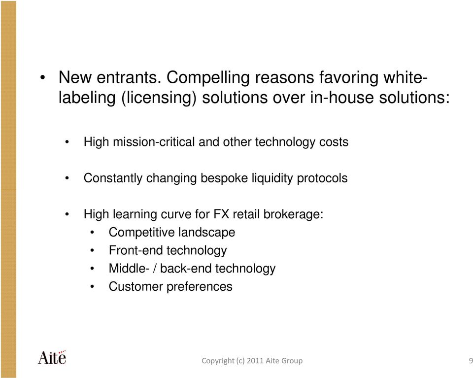 High mission-critical and other technology costs Constantly changing bespoke liquidity