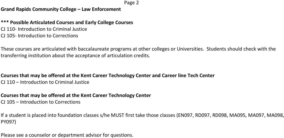 Courses that may be offered at the Kent Career Technology Center and Career line Tech Center CJ 110 Introduction to Courses that may be offered at the Kent Career Technology Center CJ 105