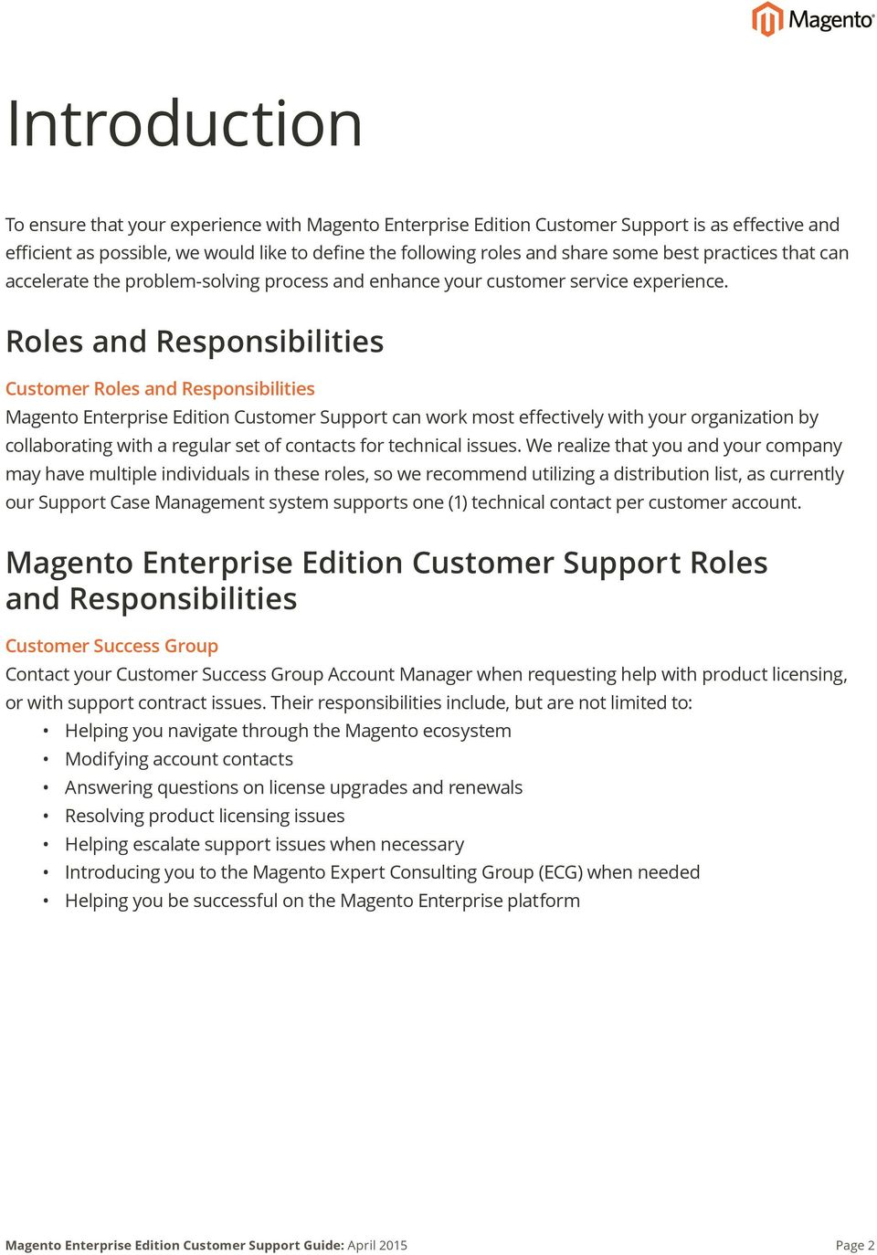 Roles and Responsibilities Customer Roles and Responsibilities Magento Enterprise Edition Customer Support can work most effectively with your organization by collaborating with a regular set of