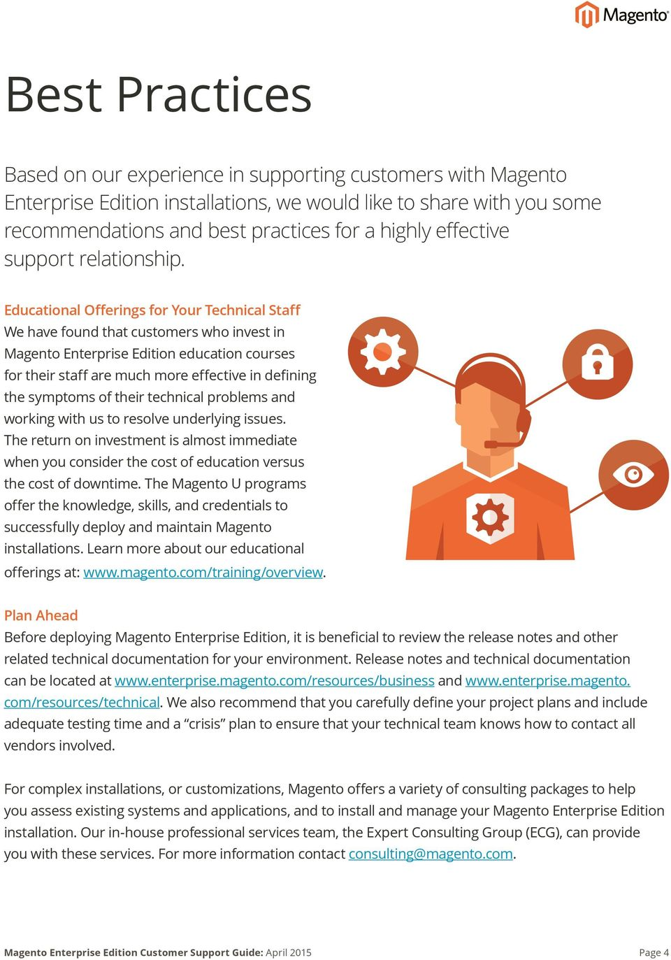 Educational Offerings for Your Technical Staff We have found that customers who invest in Magento Enterprise Edition education courses for their staff are much more effective in defining the symptoms