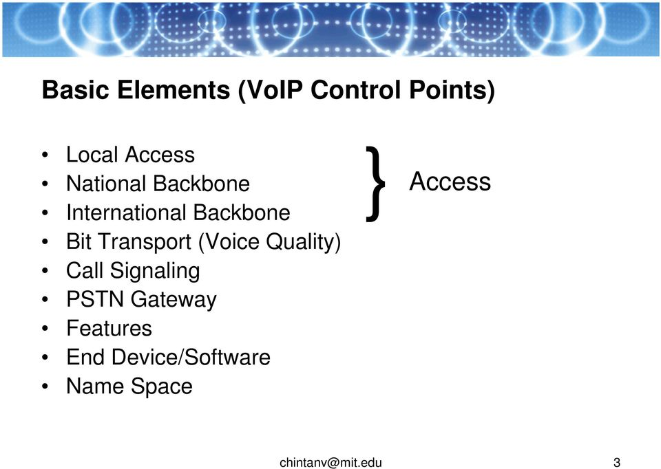 Transport (Voice Quality) Call Signaling PSTN Gateway