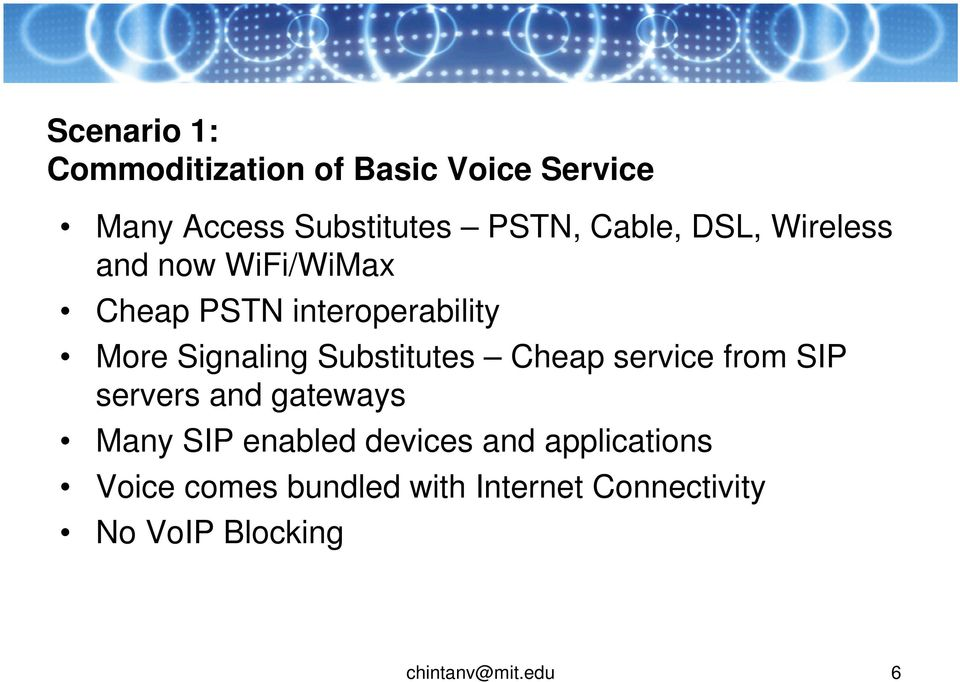 Substitutes Cheap service from SIP servers and gateways Many SIP enabled devices and