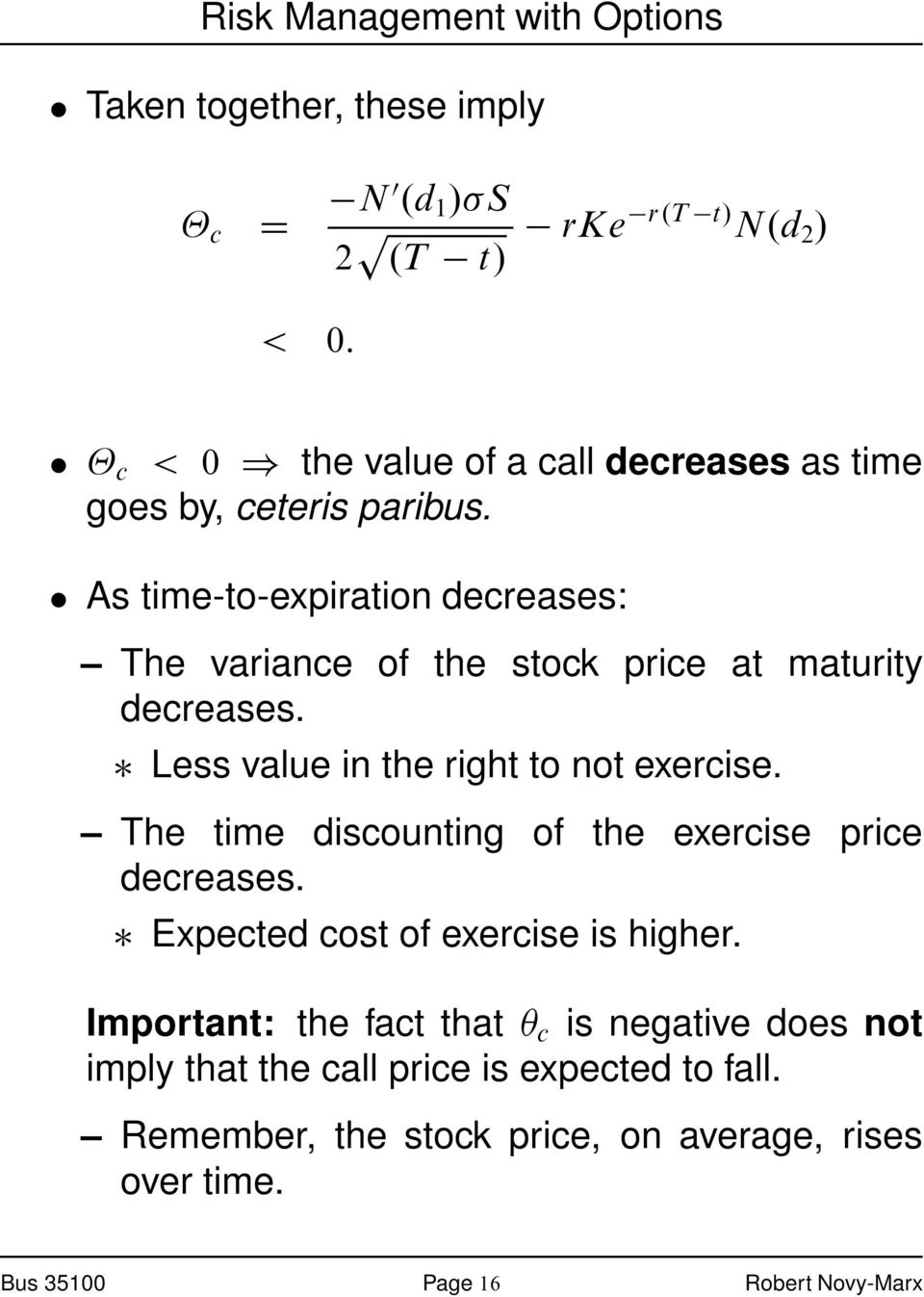 As time-to-expiration decreases: The variance of the stock price at maturity decreases. Less value in the right to not exercise.