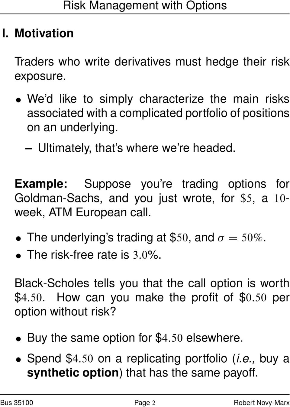 Example: Suppose you re trading options for Goldman-Sachs, and you just wrote, for $5, a 10- week, ATM European call. The underlying s trading at $50, and D 50%. The risk-free rate is 3.