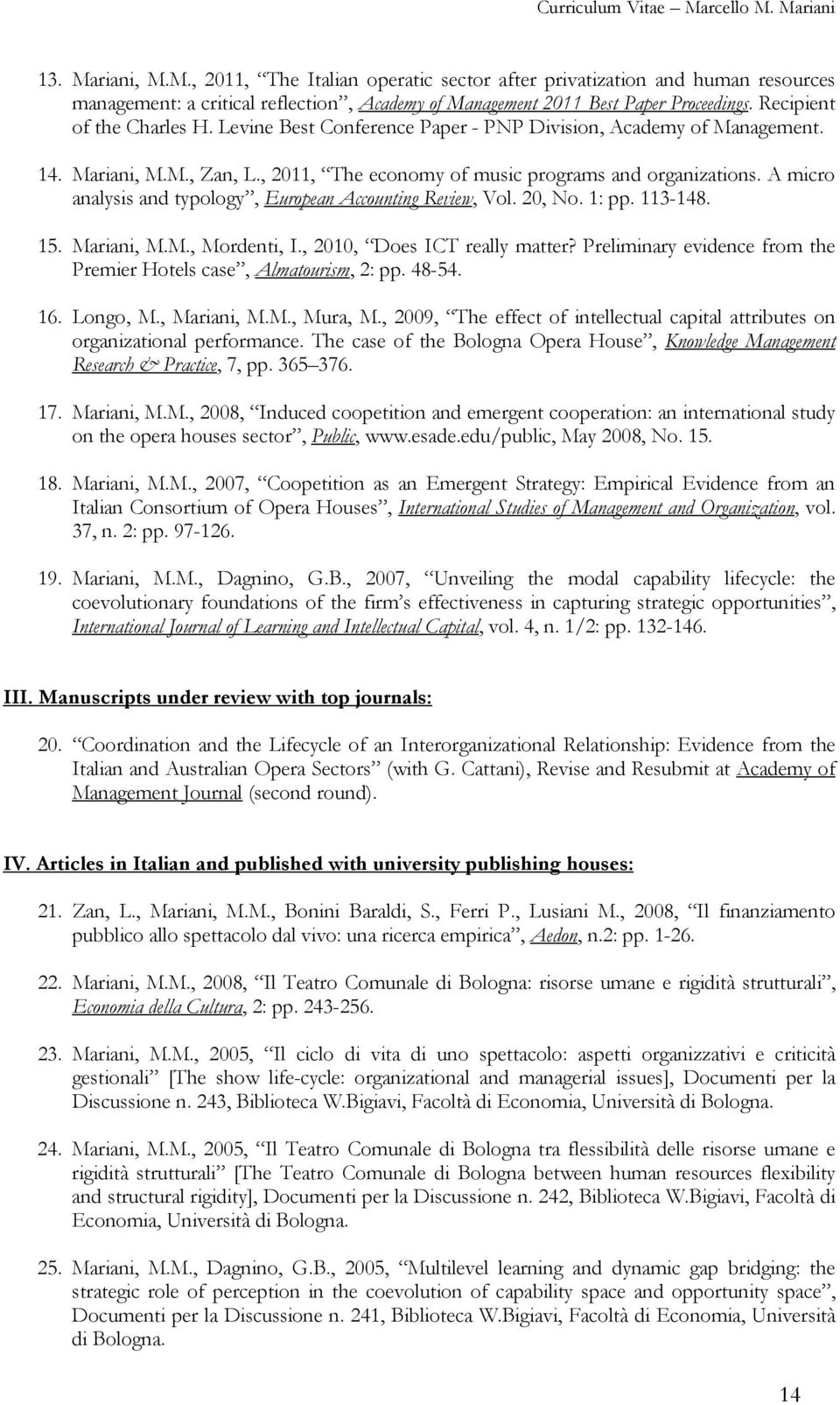 A micro analysis and typology, European Accounting Review, Vol. 20, No. 1: pp. 113-148. 15. Mariani, M.M., Mordenti, I., 2010, Does ICT really matter?
