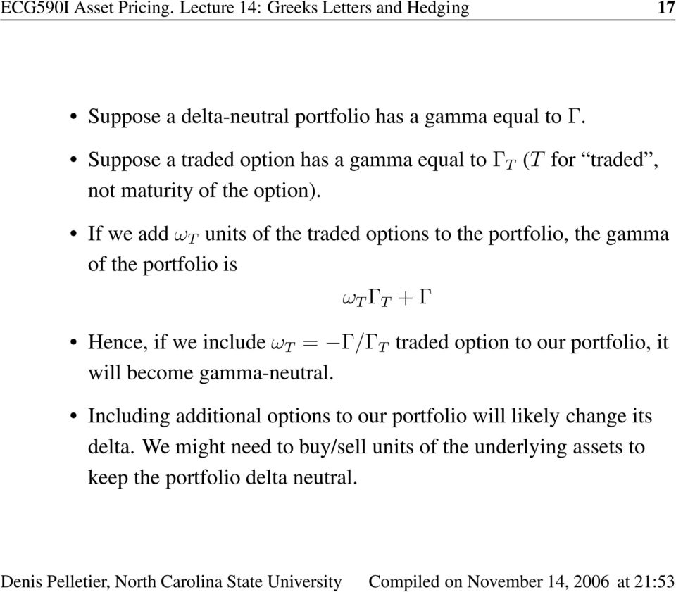 If we add ω T units of the traded options to the portfolio, the gamma of the portfolio is ω T Γ T + Γ Hence, if we include ω T = Γ/Γ T traded