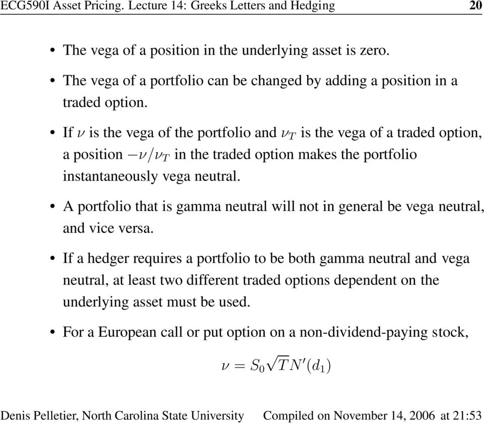 If ν is the vega of the portfolio and ν T is the vega of a traded option, a position ν/ν T in the traded option makes the portfolio instantaneously vega neutral.