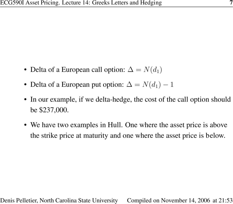 of a European put option: = N(d 1 ) 1 In our example, if we delta-hedge, the cost of the