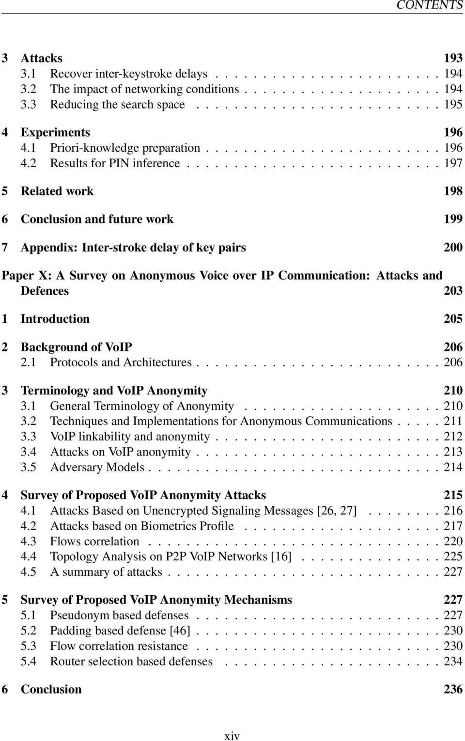 .......................... 197 5 Related work 198 6 Conclusion and future work 199 7 Appendix: Inter-stroke delay of key pairs 200 Paper X: A Survey on Anonymous Voice over IP Communication: Attacks
