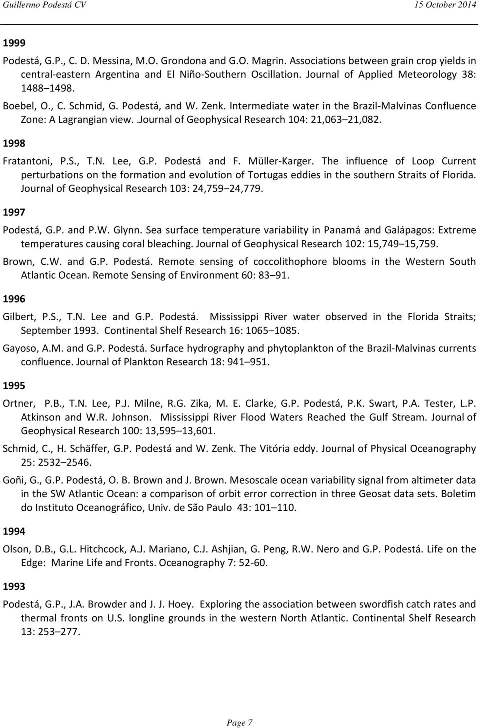 .journal of Geophysical Research 104: 21,063 21,082. 1998 Fratantoni, P.S., T.N. Lee, G.P. Podestá and F. Müller-Karger.