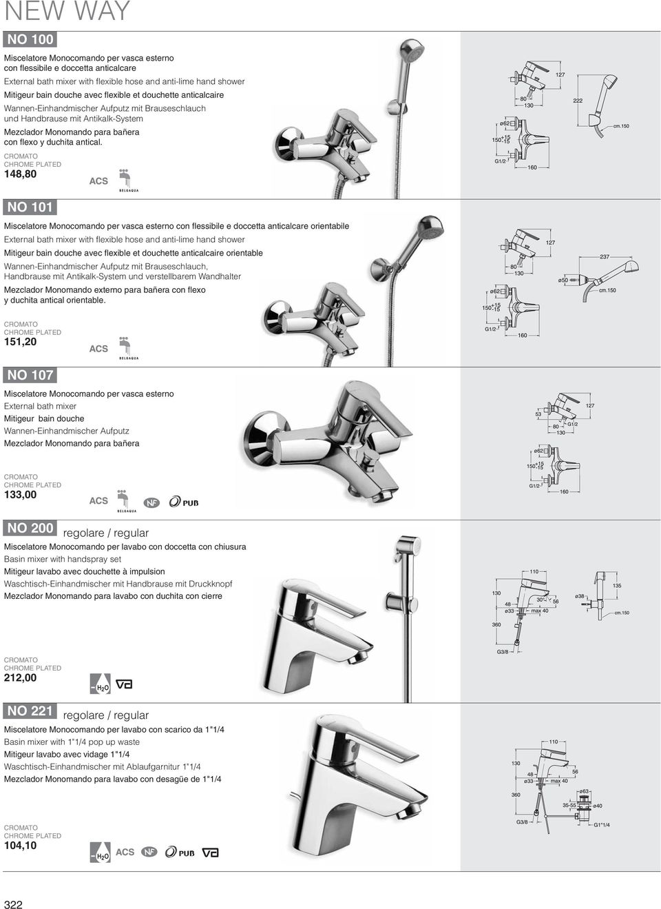 148,80 NO 101 Miscelatore Monocomando per vasca esterno con flessibile e doccetta anticalcare orientabile External bath mixer with flexible hose and anti-lime hand shower Mitigeur bain douche avec