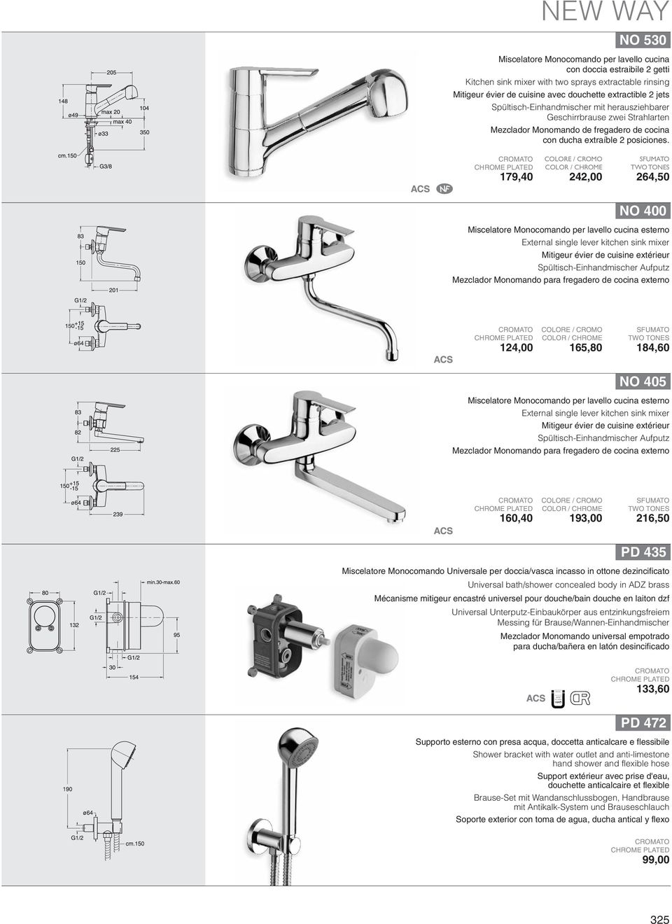 179,40 242,00 264,50 NO 400 Miscelatore Monocomando per lavello cucina esterno External single lever kitchen sink mixer Mitigeur évier de cuisine extérieur Spültisch-Einhandmischer Aufputz Mezclador