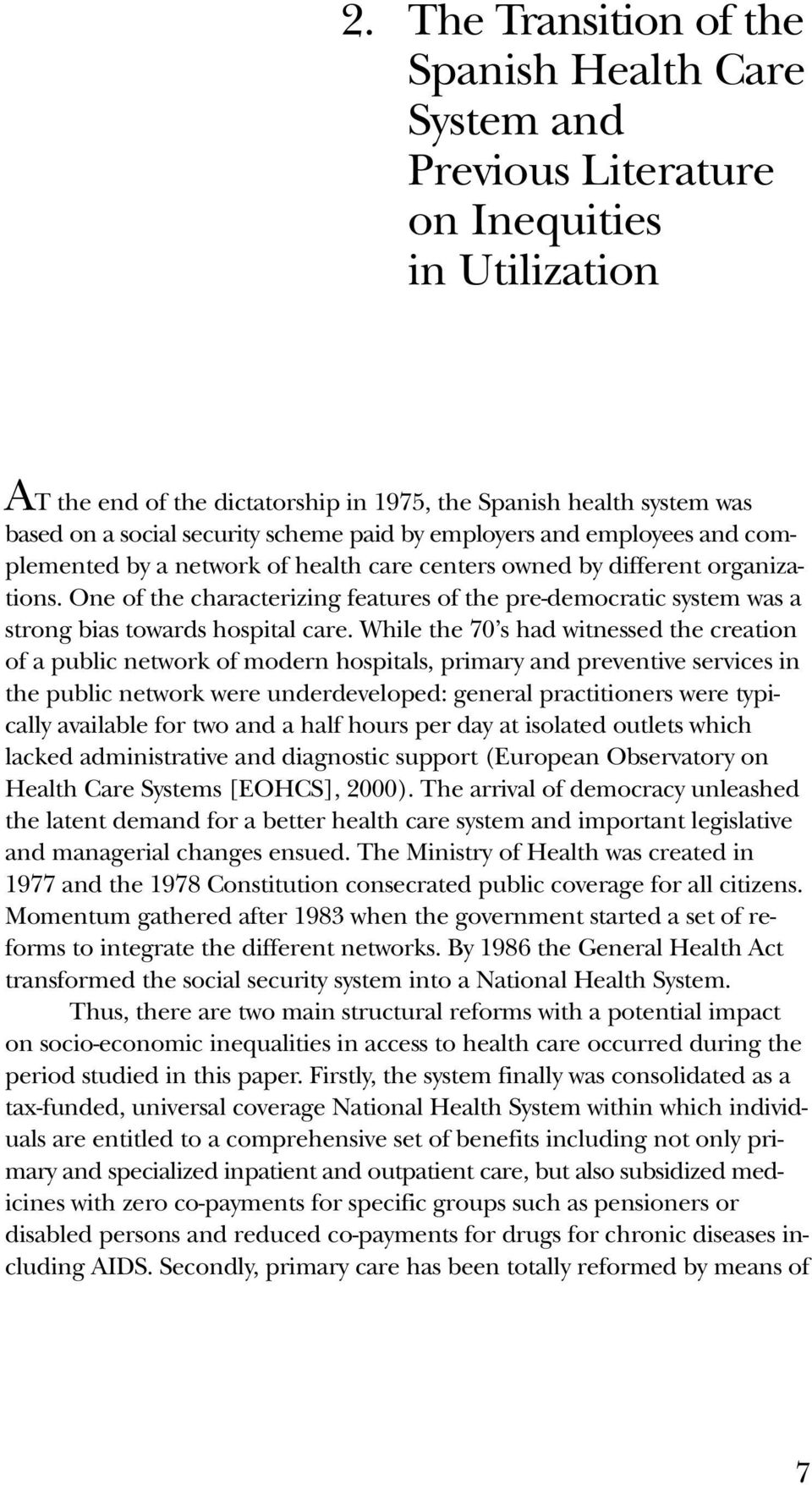 One of the characterizing features of the pre-democratic system was a strong bias towards hospital care.