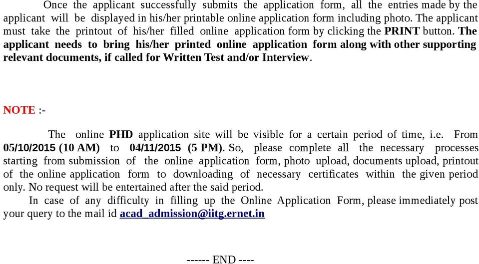The applicant needs to bring his/her printed online application form along with other supporting relevant documents, if called for Written Test and/or Interview.