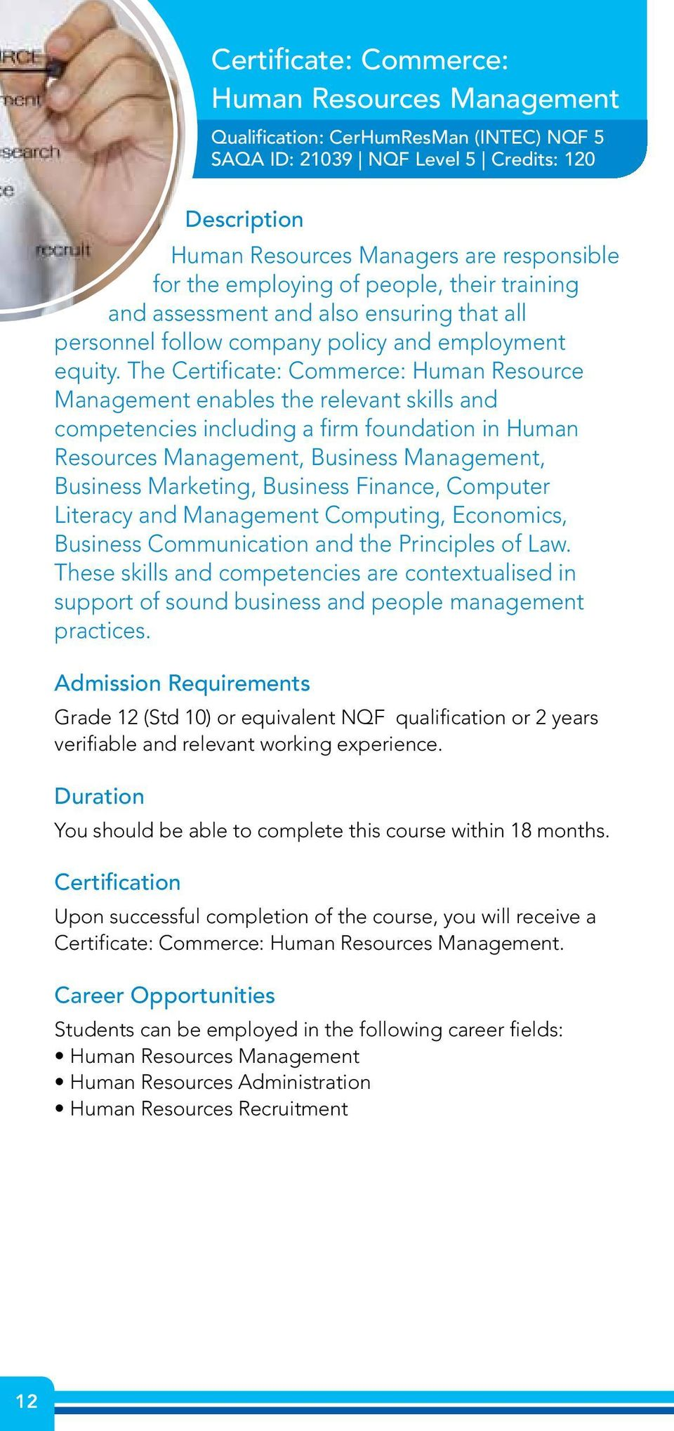 The Certificate: Commerce: Human Resource Management enables the relevant skills and competencies including a firm foundation in Human Resources Management, Business Management, Business Marketing,