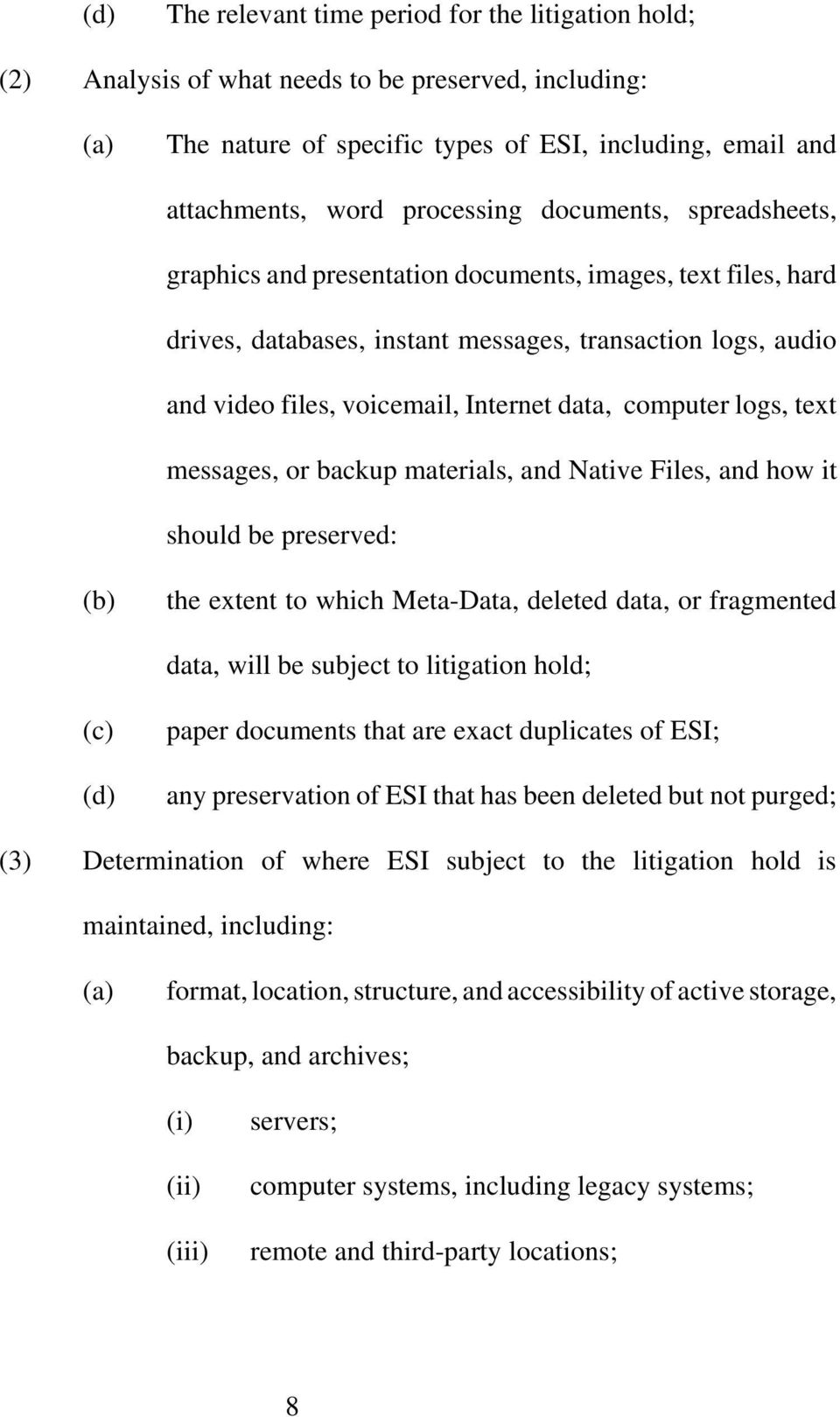logs, text messages, or backup materials, and Native Files, and how it should be preserved: (b) the extent to which Meta-Data, deleted data, or fragmented data, will be subject to litigation hold;