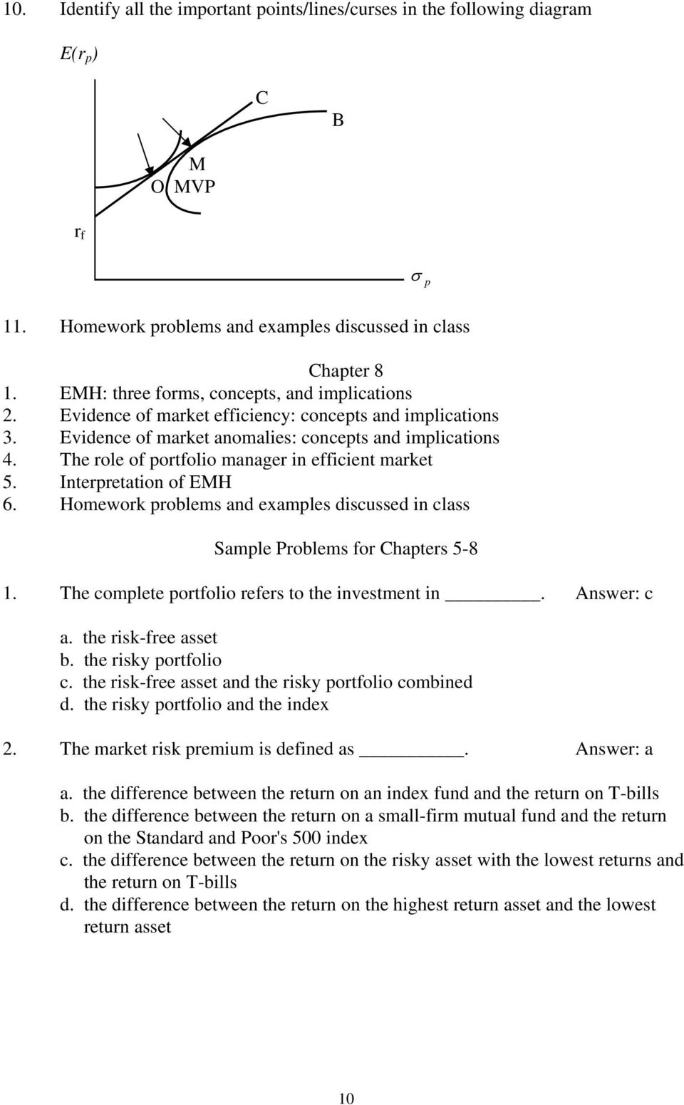 The role of portfolio manager in efficient market 5. Interpretation of EMH 6. Homework problems and examples discussed in class Sample Problems for Chapters 5-8 1.