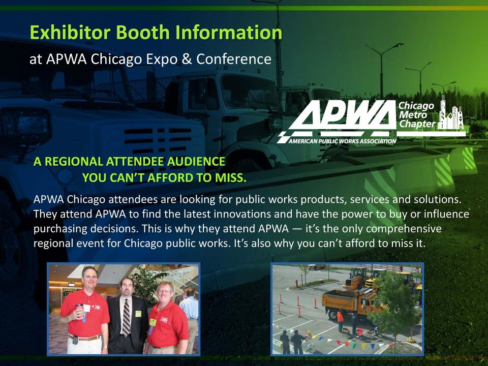 They attend APWA to find the latest innovations and have the power to buy or influence purchasing decisions.