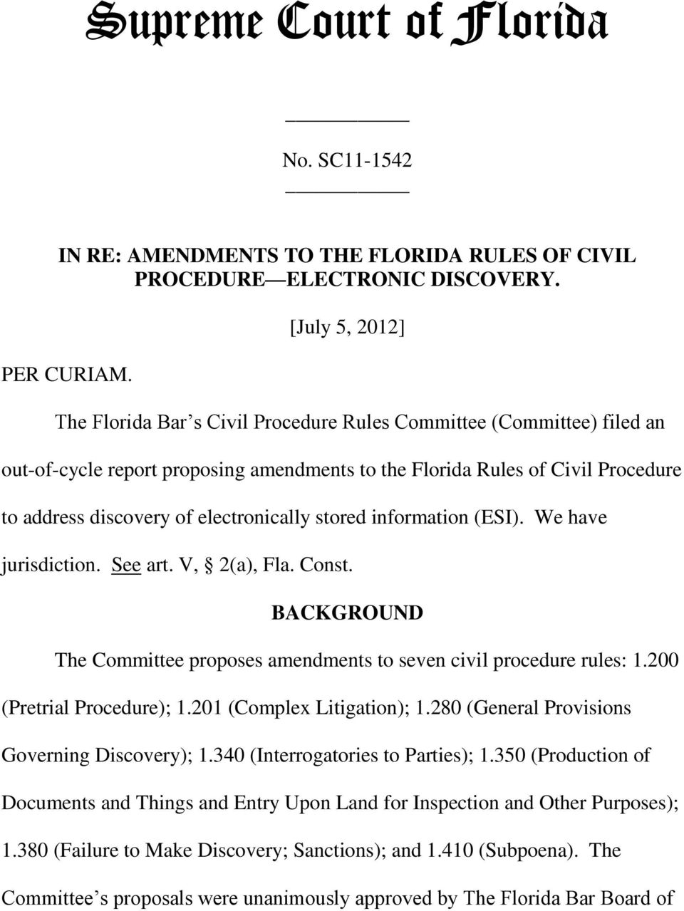 electronically stored information (ESI). We have jurisdiction. See art. V, 2(a), Fla. Const. BACKGROUND The Committee proposes amendments to seven civil procedure rules: 1.200 (Pretrial Procedure); 1.