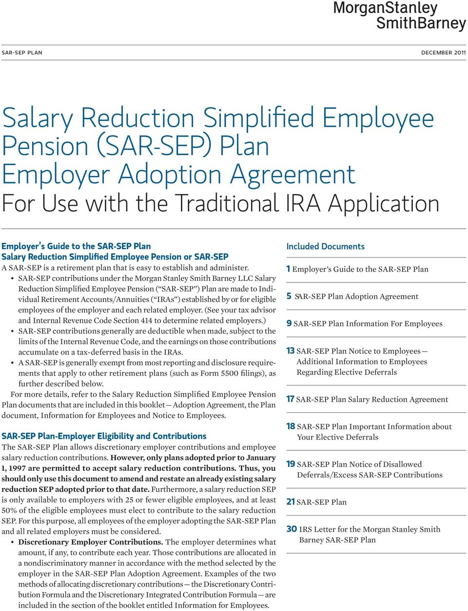 SAR-SEP contributions under the Morgan Stanley Smith Barney LLC Salary Reduction Simplified Employee Pension ( SAR-SEP ) Plan are made to Individual Retirement Accounts/Annuities ( IRAs ) established