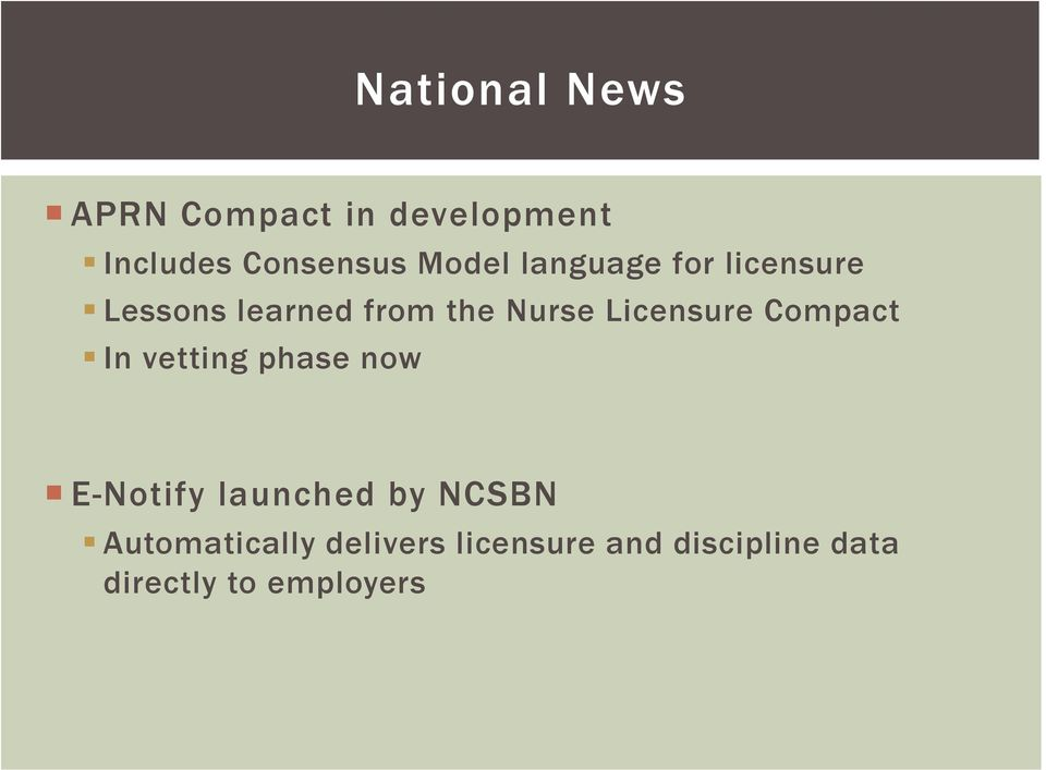 Licensure Compact In vetting phase now E-Notify launched by NCSBN