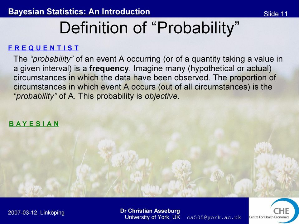 Imagine many (hypothetical or actual) circumstances in which the data have been observed.