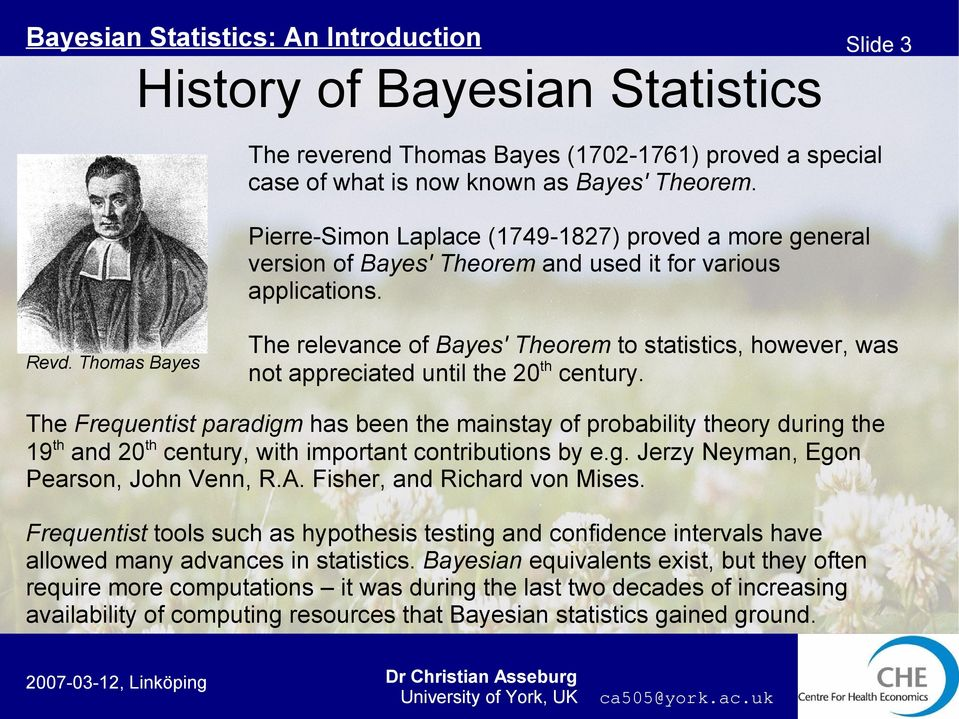 Thomas Bayes The relevance of Bayes' Theorem to statistics, however, was not appreciated until the 20th century.