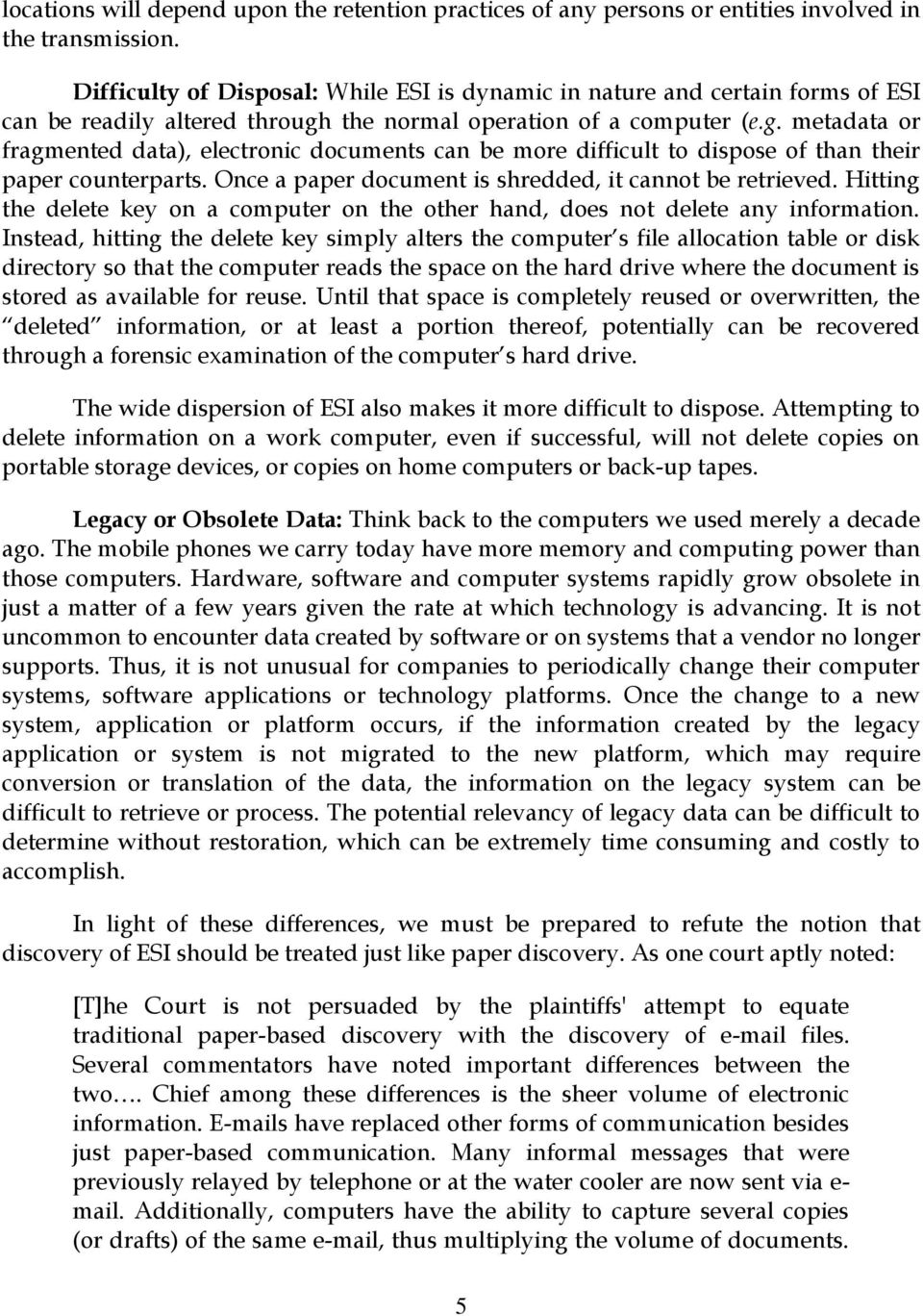 the normal operation of a computer (e.g. metadata or fragmented data), electronic documents can be more difficult to dispose of than their paper counterparts.