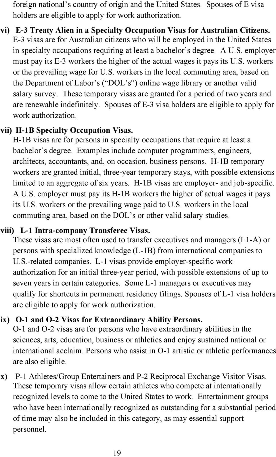 E-3 visas are for Australian citizens who will be employed in the United States in specialty occupations requiring at least a bachelor s degree. A U.S. employer must pay its E-3 workers the higher of the actual wages it pays its U.
