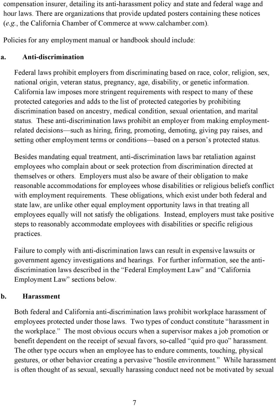 Anti-discrimination Federal laws prohibit employers from discriminating based on race, color, religion, sex, national origin, veteran status, pregnancy, age, disability, or genetic information.