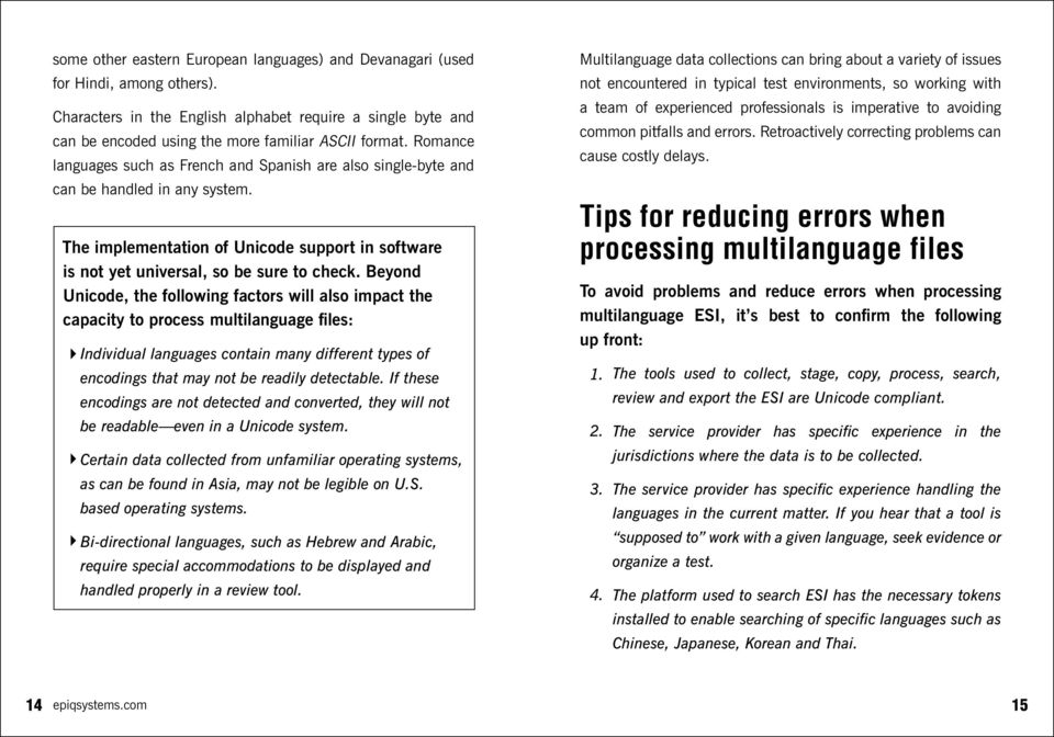 Beyond Unicode, the following factors will also impact the capacity to process multilanguage files: Individual languages contain many different types of encodings that may not be readily detectable.