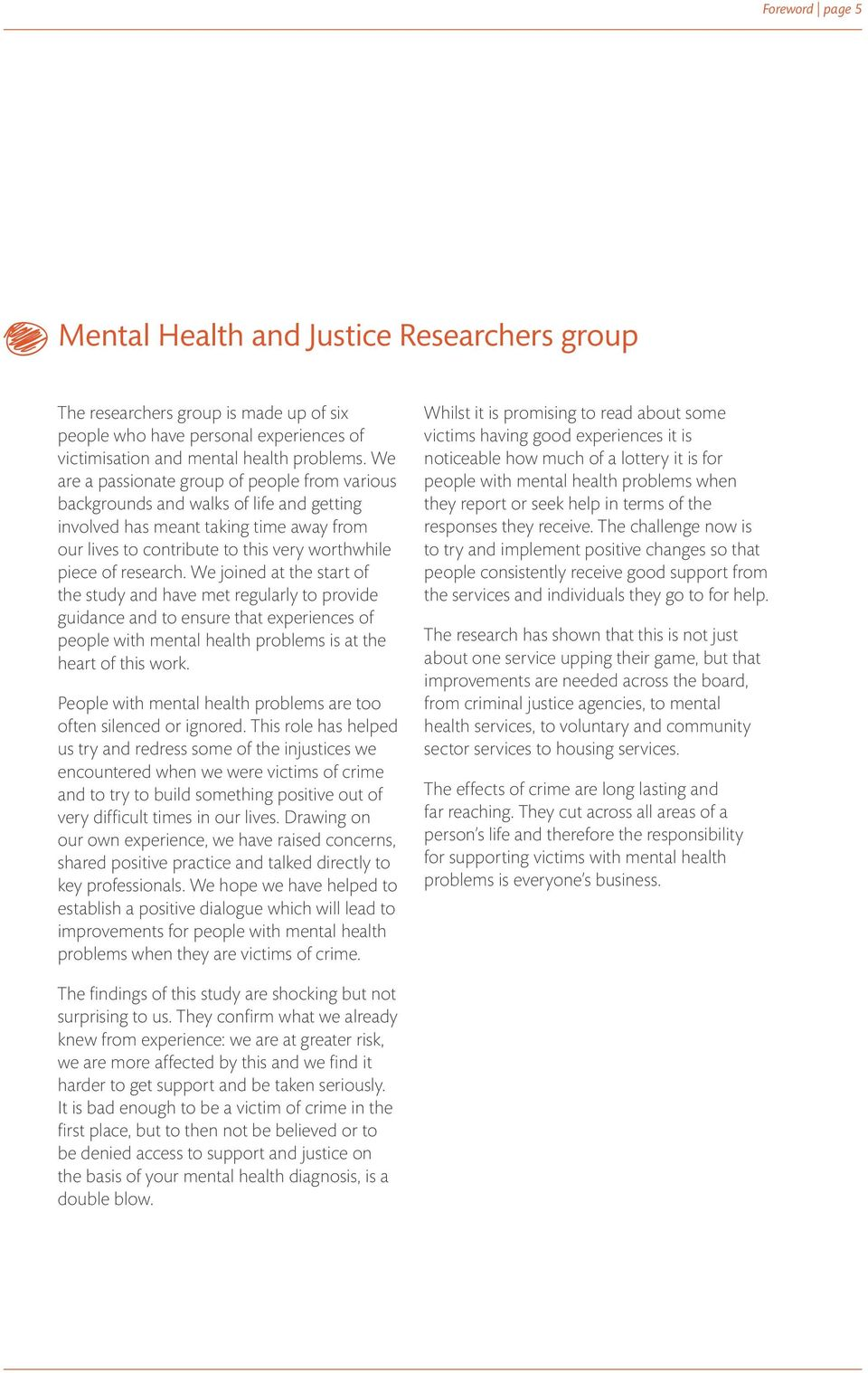 We joined at the start of the study and have met regularly to provide guidance and to ensure that experiences of people with mental health problems is at the heart of this work.